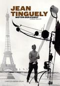Jean Tinguely - Motor der Kunst