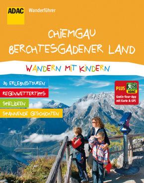 ADAC Wanderführer Chiemgau, Berchtesgadener Land, Wandern mit Kindern