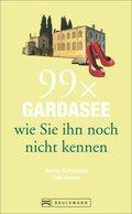 99 x Gardasee wie Sie ihn noch nicht kennen