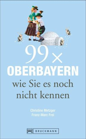 99 x Oberbayern wie Sie es noch nicht kennen