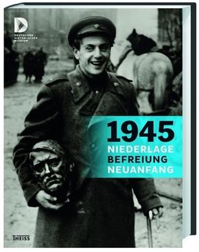 1945 - Niederlage. Befreiung. Neuanfang