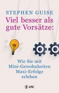 Viel besser als gute Vorsätze: Wie Sie mit Mini-Gewohnheiten Maxi-Erfolge erleben