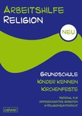Arbeitshilfe Religion Grundschule, Neu: Kinder kennen Kirchenfeste