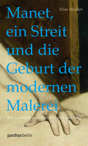 Manet, ein Streit und die Geburt der modernen Malerei