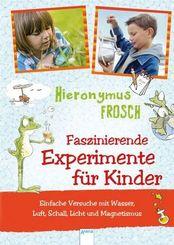 Hieronymus Frosch, Faszinierende Experimente für Kinder