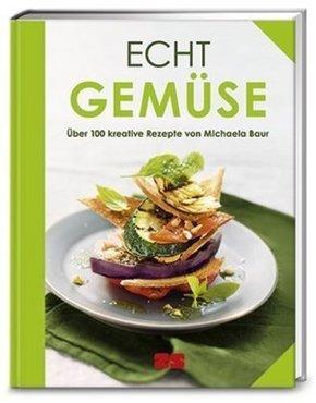 Echt Gemüse - Über 100 kreative Rezepte von Michaela Baur