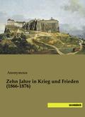 Zehn Jahre in Krieg und Frieden (1866-1876)