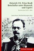 Heinrich VII. Prinz Reuß - Botschafter unter Bismarck und Caprivi