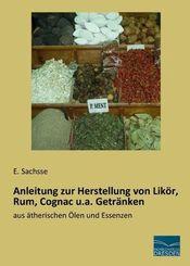 Anleitung zur Herstellung von Likör, Rum, Cognac u.a. Getränken
