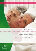 Leben. Lieben. Altern: Umgang mit Sexualität und Demenz
