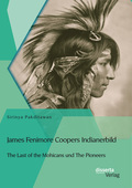 James Fenimore Coopers Indianerbild: The Last of the Mohicans und The Pioneers