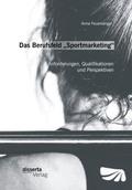 Das Berufsfeld Sportmarketing : Anforderungen, Qualifikationen und Perspektiven