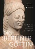 Die 'Berliner Göttin' Schicksale einer archaischen Frauenstatue in Antike und Neuzeit