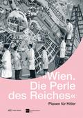 'Wien. Die Perle des Reiches'. Planen für Hitler
