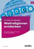 An was wir glauben: Weltreligionen entdecken