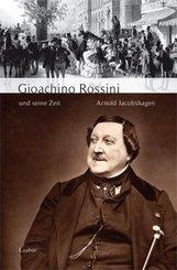 Große Komponisten und ihre Zeit: Gioachino Rossini und seine Zeit