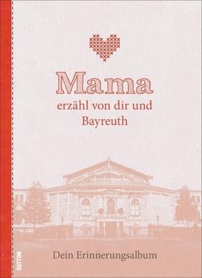 Mama erzähl von dir und Bayreuth