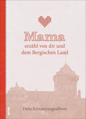 Mama erzähl von dir und dem Bergischen Land