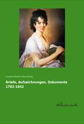 Briefe, Aufzeichnungen, Dokumente 1782-1842