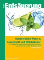 Entsäuerung - Ganzheitliche Wege zu Gesundheit und Wohlbefinden - Bd.1