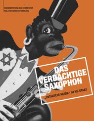 """Das verdächtige Saxophon - """"Entartete Musik"""" im NS-Staat, m. 1 Audio-CD"""