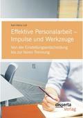 Effektive Personalarbeit Impulse und Werkzeuge: Von der Einstellungsentscheidung bis zur fairen Trennung
