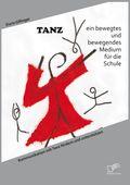 TANZ - ein bewegtes und bewegendes Medium für die Schule: Kommunikation mit Tanz fördern und unterstützen