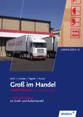 Groß im Handel: 3. Ausbildungsjahr im Groß- und Außenhandel, Arbeitsbuch mit Lernsituationen, KMK-Ausgabe