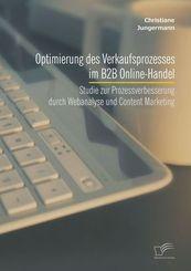 Optimierung des Verkaufsprozesses im B2B Online-Handel: Studie zur Prozessverbesserung durch Webanalyse und Content Mark