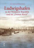 """Ludwigshafen in der Weimarer Republik und im """"Dritten Reich"""""""