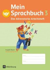 Mein Sprachbuch, Ausgabe Bayern: 3. Jahrgangsstufe, Das bärenstarke Arbeitsheft in Schulausgangsschrift