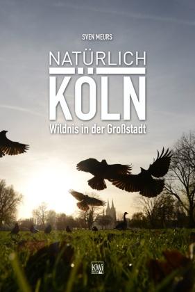 Natürlich Köln - Wildnis in der Großstadt