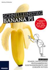 Schnelleinstieg Banana Pi - Boards, Installation, Programmierung, Elektronikprojekte und Zubehör nutzen