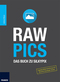 RAW PICS - Das Buch zu Silkypix