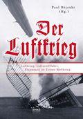 Der Luftkrieg: Luftkrieg, Luftschifffahrt, Flugwesen im Ersten Weltkrieg