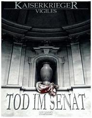 Kaiserkrieger Vigiles - Tod im Senat