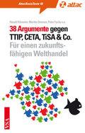 38 Argumente gegen TTIP, CETA, TiSA & Co.