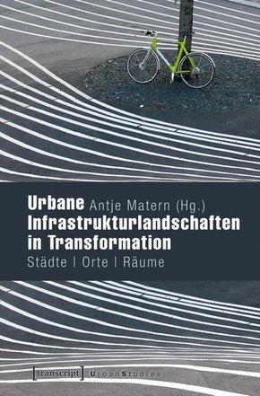 Urbane Infrastrukturlandschaften in Transformation