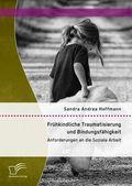 Frühkindliche Traumatisierung und Bindungsfähigkeit: Anforderungen an die Soziale Arbeit