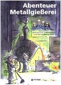 Abenteuer Metallgießerei