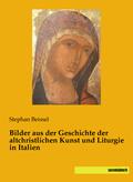 Bilder aus der Geschichte der altchristlichen Kunst und Liturgie in Italien