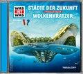 Städte der Zukunft / Wolkenkratzer, Audio-CD - Was ist was Hörspiele