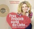 Frau Fröhlich sucht die Liebe ... und bleibt nicht lang allein, 3 Audio-CDs