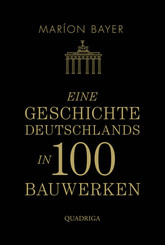 Eine Geschichte Deutschlands in 100 Bauwerken