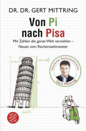 Von Pi nach Pisa - Mit Zahlen die ganze Welt verstehen - Neues vom Rechenweltmeister
