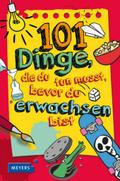 101 Dinge, die du tun musst, bevor du erwachsen bist
