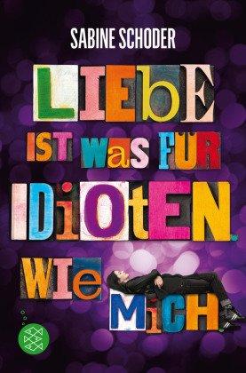 Liebe ist was für Idioten. Wie mich