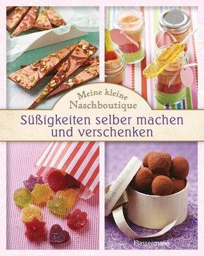 Meine kleine Naschboutique - Süßigkeiten selber machen und verschenken