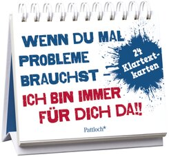 Wenn du mal Probleme brauchst: Ich bin immer für dich da!, Postkarten