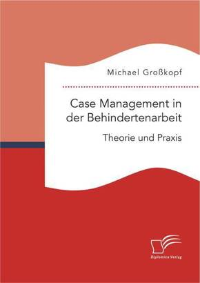 Case Management in der Behindertenarbeit: Theorie und Praxis